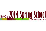 ISAC 2014 Spring School of Instruction